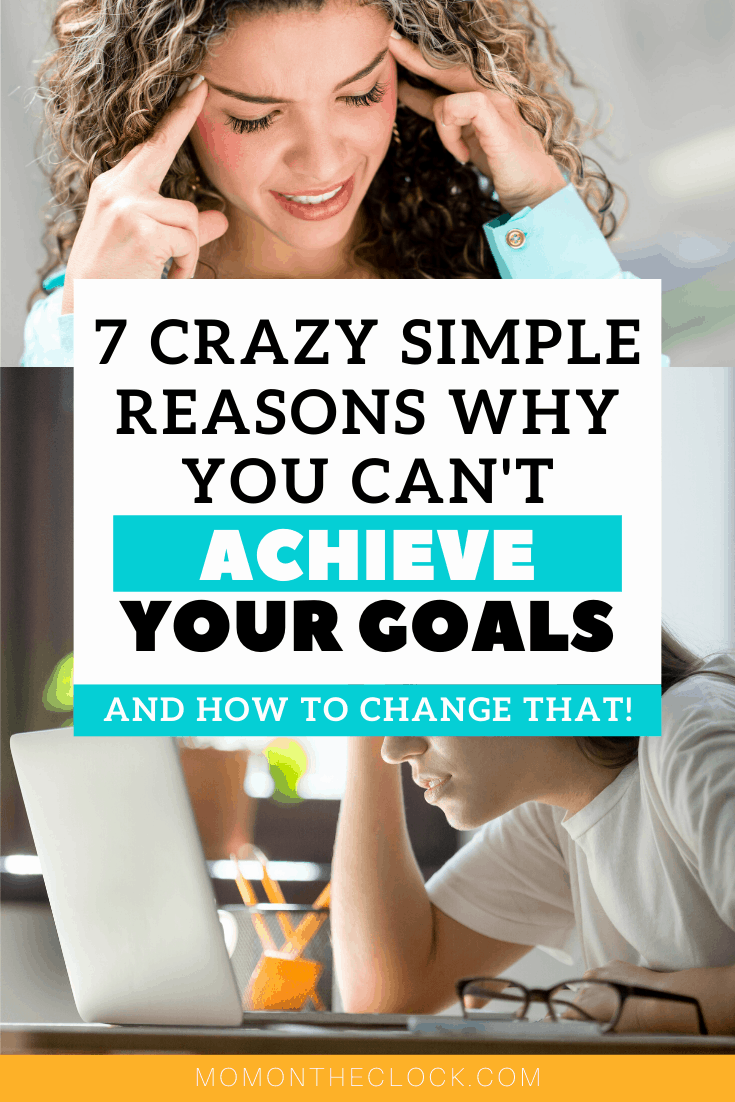 7 Crazy Simple Reasons Why You Can't Reach Your Goals And How to Change That