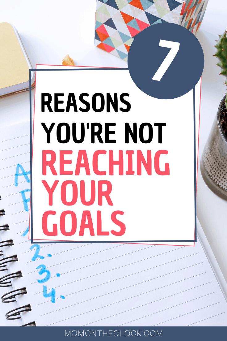 7 Reasons You're Not Reaching Your Goals